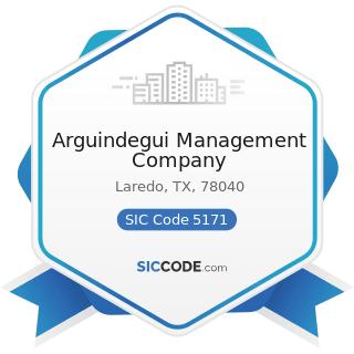 Arguindegui Management Company - SIC Code 5171 - Petroleum Bulk Stations and Terminals