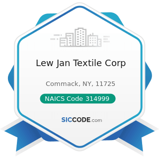 Lew Jan Textile Corp - NAICS Code 314999 - All Other Miscellaneous Textile Product Mills