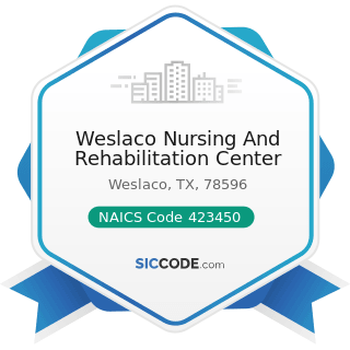Weslaco Nursing And Rehabilitation Center - NAICS Code 423450 - Medical, Dental, and Hospital...
