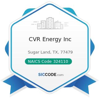 CVR Energy Inc - NAICS Code 324110 - Petroleum Refineries