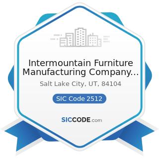 Intermountain Furniture Manufacturing Company Inc - SIC Code 2512 - Wood Household Furniture,...