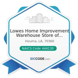 Lowes Home Improvement Warehouse Store of Houma - NAICS Code 444130 - Hardware Stores