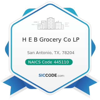 H E B Grocery Co LP - NAICS Code 445110 - Supermarkets and Other Grocery (except Convenience)...