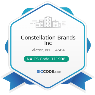 Constellation Brands Inc - NAICS Code 111998 - All Other Miscellaneous Crop Farming