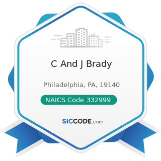 C And J Brady - NAICS Code 332999 - All Other Miscellaneous Fabricated Metal Product...
