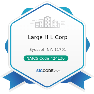 Large H L Corp - NAICS Code 424130 - Industrial and Personal Service Paper Merchant Wholesalers