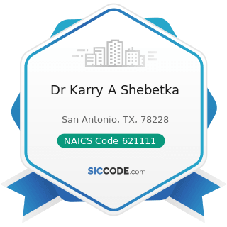 Dr Karry A Shebetka - NAICS Code 621111 - Offices of Physicians (except Mental Health...