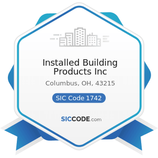 Installed Building Products Inc - SIC Code 1742 - Plastering, Drywall, Acoustical, and...