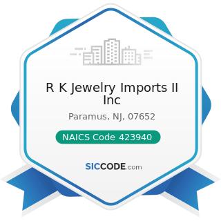 R K Jewelry Imports II Inc - NAICS Code 423940 - Jewelry, Watch, Precious Stone, and Precious...