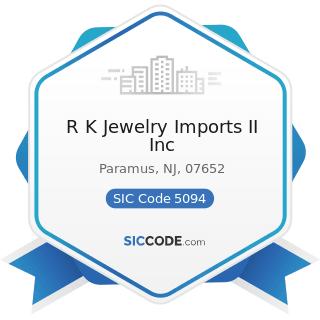 R K Jewelry Imports II Inc - SIC Code 5094 - Jewelry, Watches, Precious Stones, and Precious...