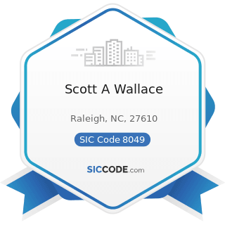 Scott A Wallace - SIC Code 8049 - Offices and Clinics of Health Practitioners, Not Elsewhere...