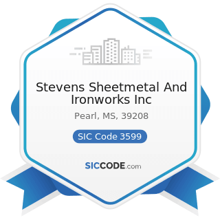 Stevens Sheetmetal And Ironworks Inc - SIC Code 3599 - Industrial and Commercial Machinery and...