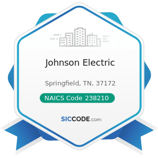 Johnson Electric - NAICS Code 238210 - Electrical Contractors and Other Wiring Installation...