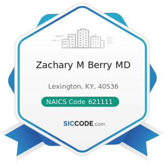 Zachary M Berry MD - NAICS Code 621111 - Offices of Physicians (except Mental Health Specialists)