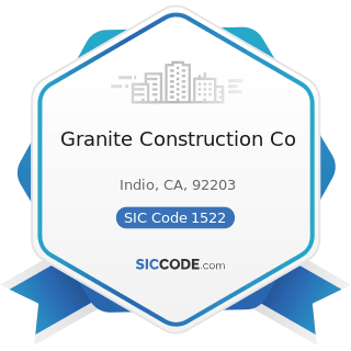 Granite Construction Co - SIC Code 1522 - General Contractors-Residential Buildings, other than...