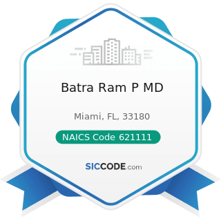 Batra Ram P MD - NAICS Code 621111 - Offices of Physicians (except Mental Health Specialists)