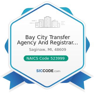 Bay City Transfer Agency And Registrar Inc - NAICS Code 523999 - Miscellaneous Financial...