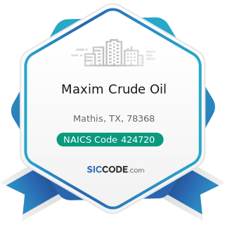 Maxim Crude Oil - NAICS Code 424720 - Petroleum and Petroleum Products Merchant Wholesalers...