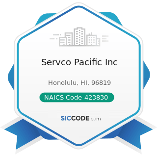Servco Pacific Inc - NAICS Code 423830 - Industrial Machinery and Equipment Merchant Wholesalers
