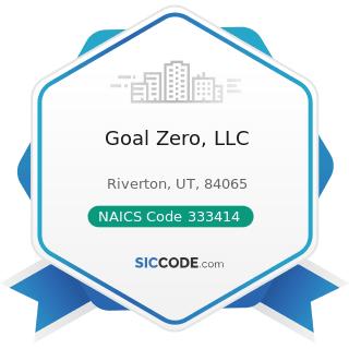 Goal Zero, LLC - NAICS Code 333414 - Heating Equipment (except Warm Air Furnaces) Manufacturing
