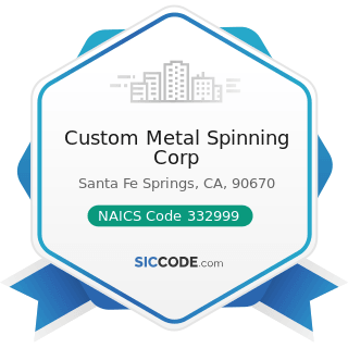 Custom Metal Spinning Corp - NAICS Code 332999 - All Other Miscellaneous Fabricated Metal...