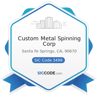 Custom Metal Spinning Corp - SIC Code 3499 - Fabricated Metal Products, Not Elsewhere Classified