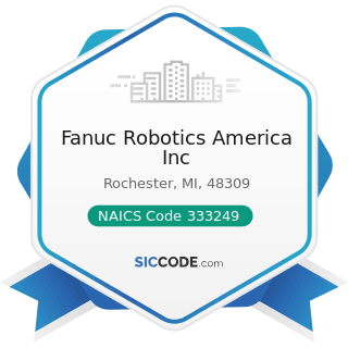 Fanuc Robotics America Inc - NAICS Code 333249 - Other Industrial Machinery Manufacturing