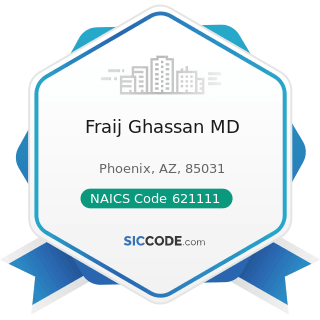 Fraij Ghassan MD - NAICS Code 621111 - Offices of Physicians (except Mental Health Specialists)
