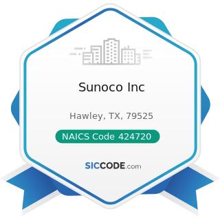 Sunoco Inc - NAICS Code 424720 - Petroleum and Petroleum Products Merchant Wholesalers (except...