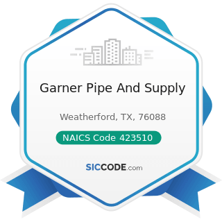 Garner Pipe And Supply - NAICS Code 423510 - Metal Service Centers and Other Metal Merchant...