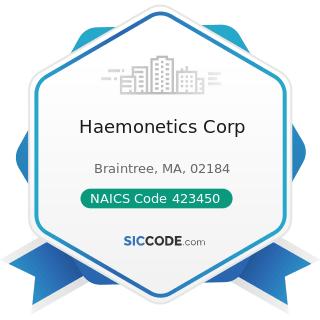 Haemonetics Corp - NAICS Code 423450 - Medical, Dental, and Hospital Equipment and Supplies...