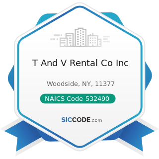 T And V Rental Co Inc - NAICS Code 532490 - Other Commercial and Industrial Machinery and...