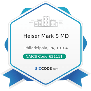 Heiser Mark S MD - NAICS Code 621111 - Offices of Physicians (except Mental Health Specialists)