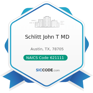 Schlitt John T MD - NAICS Code 621111 - Offices of Physicians (except Mental Health Specialists)