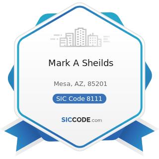 Mark A Sheilds - SIC Code 8111 - Legal Services