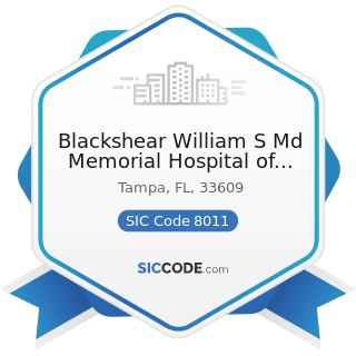 Blackshear William S Md Memorial Hospital of Tampa - SIC Code 8011 - Offices and Clinics of...