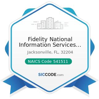 Fidelity National Information Services Inc - NAICS Code 541511 - Custom Computer Programming...