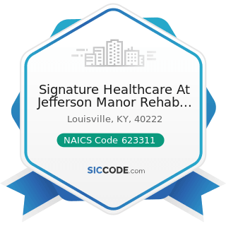 Signature Healthcare At Jefferson Manor Rehab And We - NAICS Code 623311 - Continuing Care...