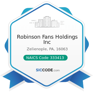 Robinson Fans Holdings Inc - NAICS Code 333413 - Industrial and Commercial Fan and Blower and...