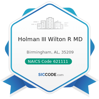 Holman III Wilton R MD - NAICS Code 621111 - Offices of Physicians (except Mental Health...