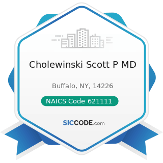 Cholewinski Scott P MD - NAICS Code 621111 - Offices of Physicians (except Mental Health...