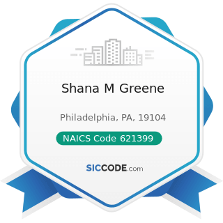 Shana M Greene - NAICS Code 621399 - Offices of All Other Miscellaneous Health Practitioners