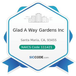 Glad A Way Gardens Inc - NAICS Code 111421 - Nursery and Tree Production