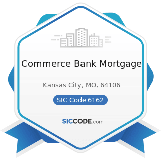 Commerce Bank Mortgage - SIC Code 6162 - Mortgage Bankers and Loan Correspondents