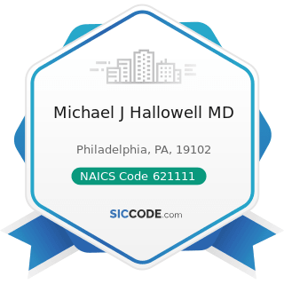 Michael J Hallowell MD - NAICS Code 621111 - Offices of Physicians (except Mental Health...