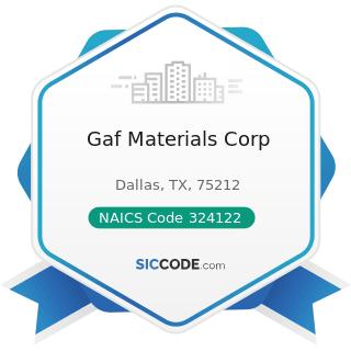 Gaf Materials Corp - NAICS Code 324122 - Asphalt Shingle and Coating Materials Manufacturing