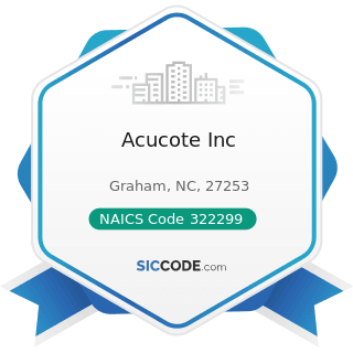 Acucote Inc - NAICS Code 322299 - All Other Converted Paper Product Manufacturing