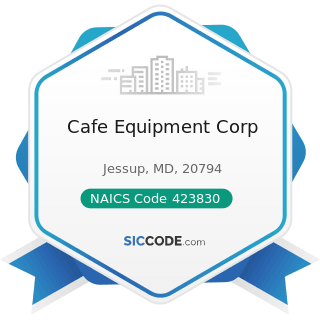 Cafe Equipment Corp - NAICS Code 423830 - Industrial Machinery and Equipment Merchant Wholesalers