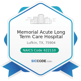 Memorial Acute Long Term Care Hospital - NAICS Code 622110 - General Medical and Surgical...