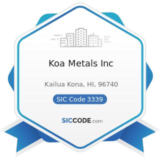 Koa Metals Inc - SIC Code 3339 - Primary Smelting and Refining of Nonferrous Metals, except...